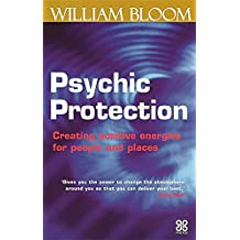 Psychic Protection: Creating positive energies for people and places (Piatkus Guides)
