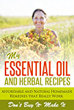 Essential Oils and Aromatherapy, My Essential Oil and Herbal Recipes: Herbal and Essential Oil Remedies (Natural Remedies For Beginner, essential oils ... essential oils for weight loss)