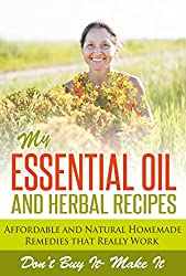 Essential Oils and Aromatherapy, My Essential Oil and Herbal Recipes: Herbal and Essential Oil Remedies (Natural Remedies For Beginner, essential oils ... oils for weight loss) (English Edition)
