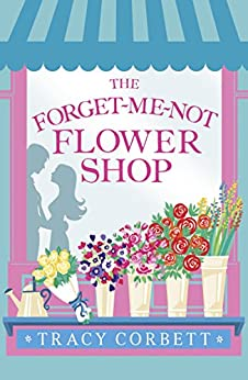 The Forget-Me-Not Flower Shop: Where romance blossoms by [Corbett, Tracy]