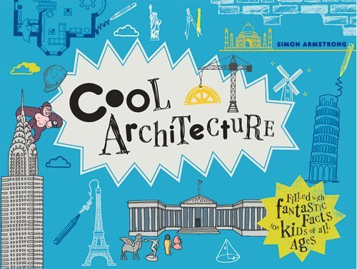 Cool Architecture: 50 Fantastic Facts for Kids of All Ages by Simon Armstrong (2015-08-06)