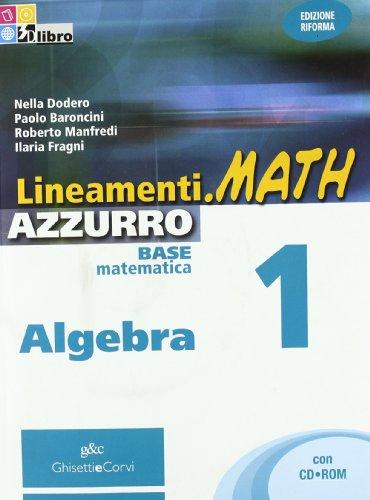 Lineamenti.math azzurro. Algebra. Per le Scuole superiori. Con CD-ROM. Con espansione online: LINEAM.MATH AZZ.ALG.1+CDRO