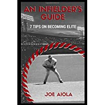 An Infielder's Guide: 7 Tips On Becoming Elite
