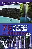 76 randonnées : cascades & bassins La Réunion...
