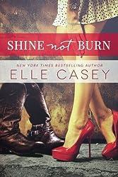 Shine Not Burn by Elle Casey (2015-07-28)