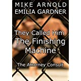 They Called Him The Finishing Machine: The Attorney Consult (Attorney Work Product Book 1) (English Edition)