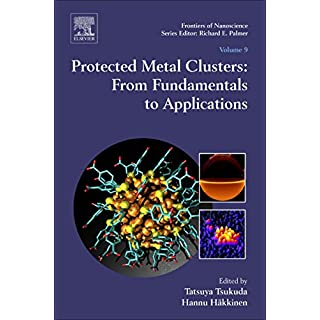 Protected Metal Clusters: From Fundamentals to Applications (Frontiers of Nanoscience Book 9) (English Edition)