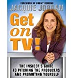 Telecharger Livres Get on TV The Insider s Guide to Pitching the Producers and Promoting Yourself Author Jacquie Jordan published on January 2006 (PDF,EPUB,MOBI) gratuits en Francaise
