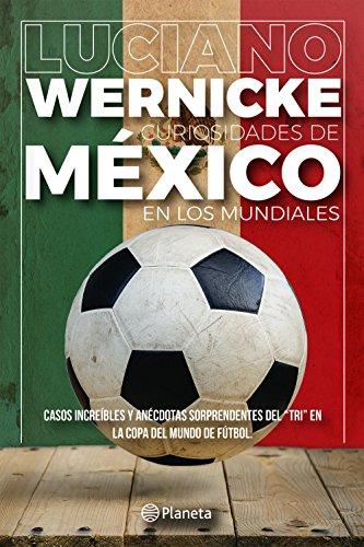 Curiosidades de México en los Mundiales por Luciano Wernicke