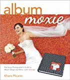 Image de Album Moxie: The Savvy Photographer's Guide to Album Design and More with InDesi