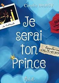 Je serai ton prince par Coralie Darcy