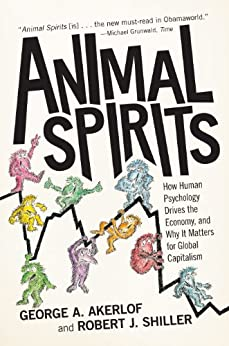 Animal Spirits: How Human Psychology Drives the Economy, and Why It Matters for Global Capitalism par [Akerlof, George A., Robert J. J. Shiller]