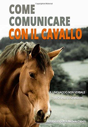 Come Comunicare Con Il Cavallo: Il Linguaggio Non Verbale Tra Cavallo E Cavaliere
