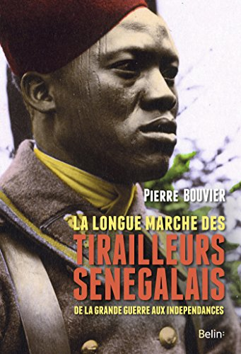 La longue marche des tirailleurs sénégalais: de la Grande Guerre aux indépendances