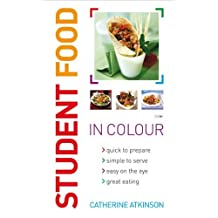 Student Food in Colour: Look and Cook - It's That Easy. Go On, You Deserve It! by Catherine Atkinson (2007-07-20)