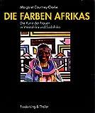 Die Farben Afrikas. Die Kunst der Frauen in Westafrika und Südafrika. Herausgegeben von Thomas Buchsteiner u. Otto Letze. (Ausstellungskatalog).