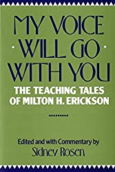 My Voice Will Go with You: The Teaching Tales of Milton H. Erickson: Teaching Tales of Milton H. Erikson