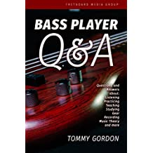 BASS PLAYER Q&A: Questions and Answers about Listening, Practicing, Teaching, Studying, Gear, Recording, Music Theory, and More (English Edition)