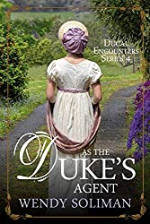 As the Duke's Agent (Ducal Encounters Book 4)