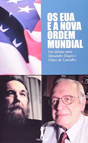 Os EUA e a Nova Ordem Mundial. Um Debate Entre Alexandre Dugin e Olavo de Carvalho (Em Portuguese do Brasil)