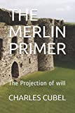 THE MERLIN PRIMER: The Projection of will