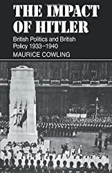 By Maurice Cowling The Impact of Hitler: British Politics and British Policy 1933-1940 (Cambridge Studies in the Histor [Paperback]