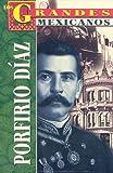 Porfirio Diaz (Los grandes mexicanos)