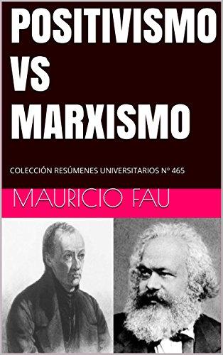 POSITIVISMO VS MARXISMO: COLECCIÓN RESÚMENES UNIVERSITARIOS N 465