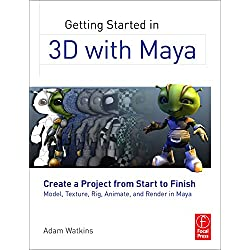 Getting Started in 3D with Maya: Create a Project from Start to Finish―Model, Texture, Rig, Animate, and Render in Maya