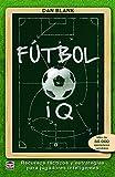 Fútbol IQ. Recursos tácticos y estrategias para jugadores inteligentes