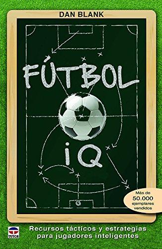 Fútbol IQ. Recursos tácticos y estrategias para jugadores inteligentes por Dan Blank