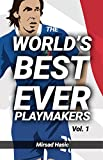 The World's Best Ever Playmakers  (Vol. 1): ...And What You Could Learn From Them