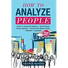 How To Analyze People - This Book Includes: How To Analyze People And Cognitive Behavioral Therapy AND Emotional Intelligence AND Empath - A FOUR Book Bundle (English Edition)