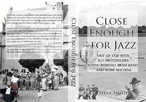 Close Enough for Jazz: Out of Step with Sgt Protzinger's Flying Beerhall Brass Band and Noise Machine (Army days Book 2) (English Edition)