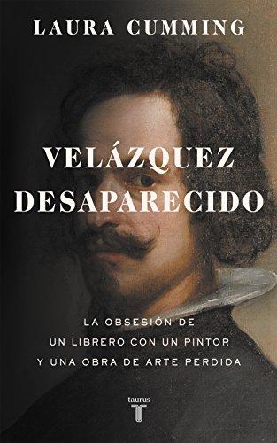 velzquez desaparecido la obsesin de un librero con una obra de arte perdida spanish edition
