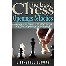 CHESS: The Best CHESS Openings &Tactics - Dominate The Game With 10 Principles Of Chess Openings and Closings: (chess, chess openings, chess tactics, checkers, ... checkmate, chess strategy) (English Edition)