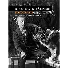 Kleine westfälische Fotografiegeschichte: Fotografien des 19. bis 21. Jahrhunderts. Sammlung der Familie Eggert