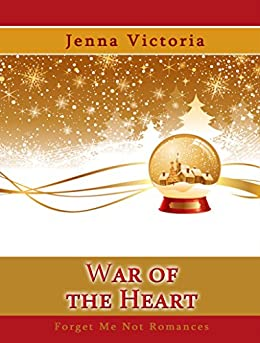 War of the Heart (A Snow Globe Christmas) by [Victoria, Jenna]