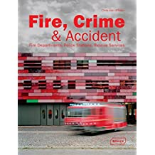 Fire, Crime & Accident: Fire Departments, Police Stations, Rescue Services (Architecture in Focus)