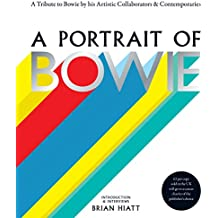 A Portrait of Bowie: A tribute to Bowie by his artistic collaborators and contemporaries (English Edition)