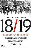 Der Krieg nach dem Krieg: Deutschland zwischen Revolution und Versailles 1918/19 - Andreas Platthaus