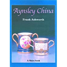 Aynsley China (Shire Album): Written by Frank Ashworth, 2002 Edition, Publisher: Shire Publications Ltd [Paperback]