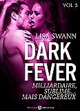 Dark Fever – 5: Milliardaire, sublime… mais dangereux (French Edition)