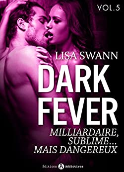 Dark Fever – 5: Milliardaire, sublime… mais dangereux par [Swan, Lisa]