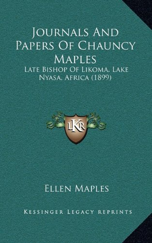 Journals and Papers of Chauncy Maples: Late Bishop of Likoma, Lake Nyasa, Africa (1899)