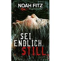 SEI. ENDLICH. STILL. Psychothriller von Noah Fitz