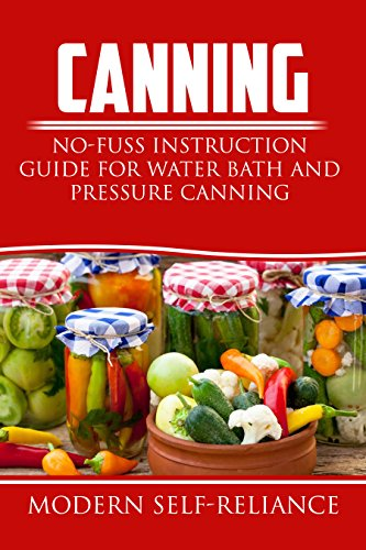 Canning: No-Fuss Instruction Guide for Water Bath and Pressure Canning (Plus Recipes) (Canning, pressure canning, Modern Self-Reliance, water-bath canning) (English Edition) (Lauren Bath)