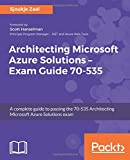 #6: Architecting Microsoft Azure Solutions - Exam Guide 70-535: A complete guide to passing the 70-535 Architecting Microsoft Azure Solutions exam