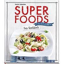 Superfoods - Das Kochbuch: Iss dich gesund!