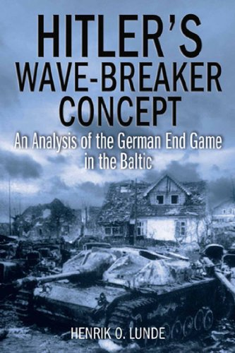 Hitler's Wave-Breaker Concept: An Analysis of the German End Game in the Baltic (English Edition)